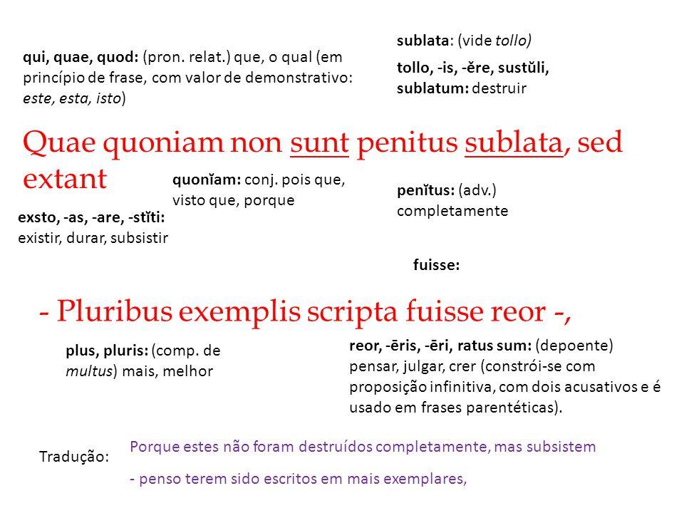 Quae quoniam non sunt penitus sublata, sed extant