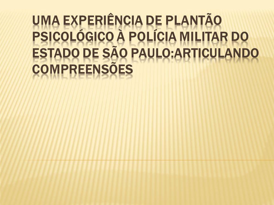 UMA EXPERIÊNCIA DE PLANTÃO PSICOLÓGICO À POLÍCIA MILITAR DO ESTADO DE SÃO PAULO:ARTICULANDO COMPREENSÕES