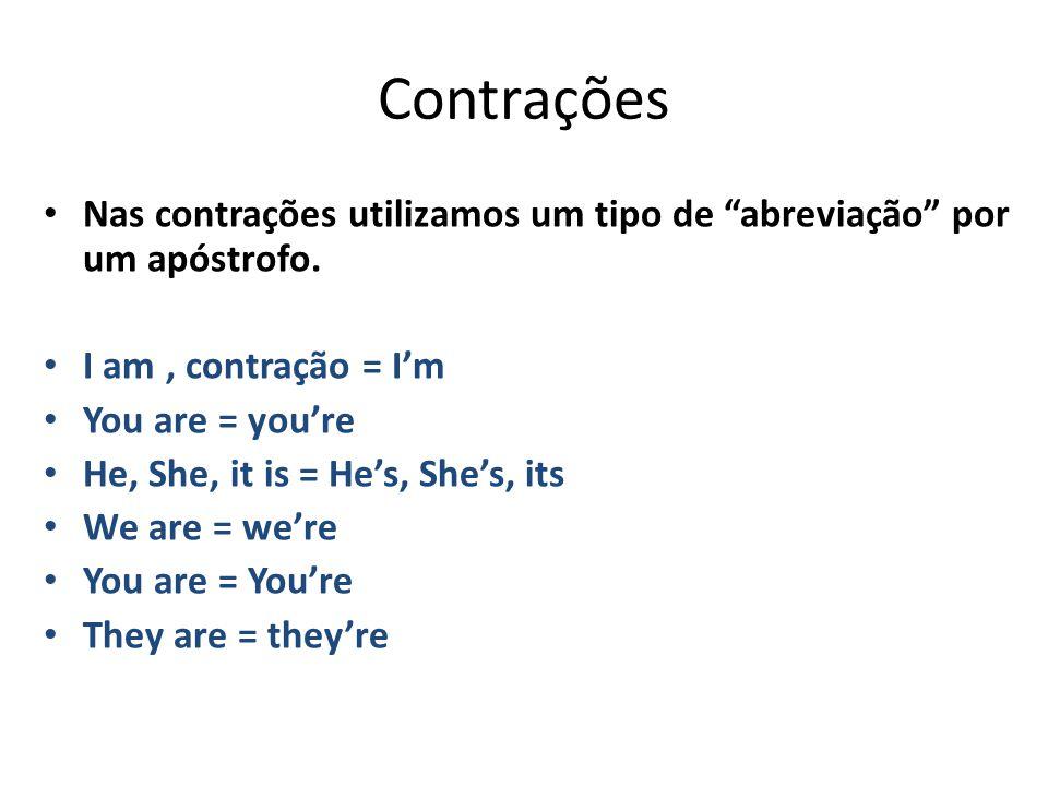 Contrações Nas contrações utilizamos um tipo de abreviação por um apóstrofo. I am , contração = I'm.