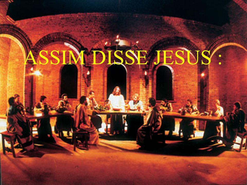 ASSIM DISSE JESUS :