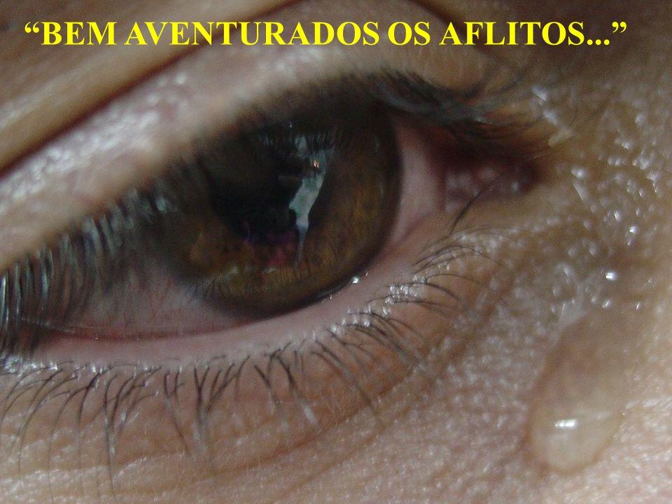 BEM AVENTURADOS OS AFLITOS...