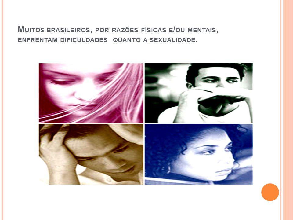 Muitos brasileiros, por razões físicas e/ou mentais, enfrentam dificuldades quanto a sexualidade.