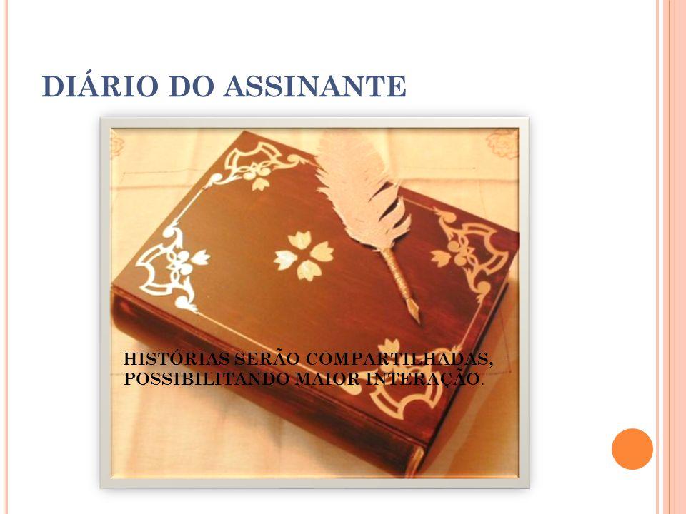 DIÁRIO DO ASSINANTE HISTÓRIAS SERÃO COMPARTILHADAS,
