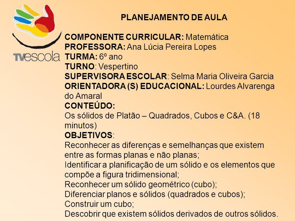 PLANEJAMENTO DE AULA COMPONENTE CURRICULAR: Matemática. PROFESSORA: Ana Lúcia Pereira Lopes. TURMA: 6º ano.
