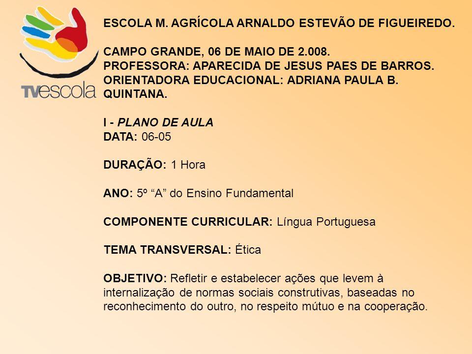 ESCOLA M. AGRÍCOLA ARNALDO ESTEVÃO DE FIGUEIREDO.