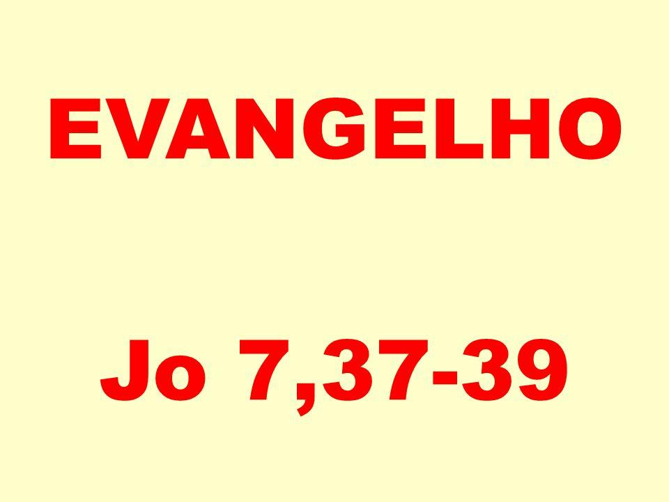 EVANGELHO Jo 7,37-39