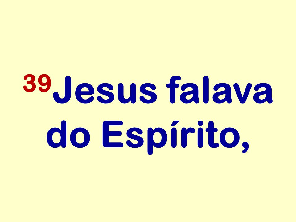 39Jesus falava do Espírito,