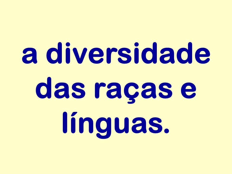 a diversidade das raças e línguas.