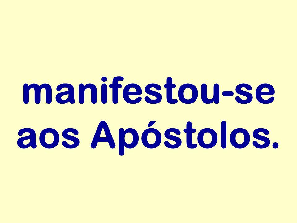 manifestou-se aos Apóstolos.