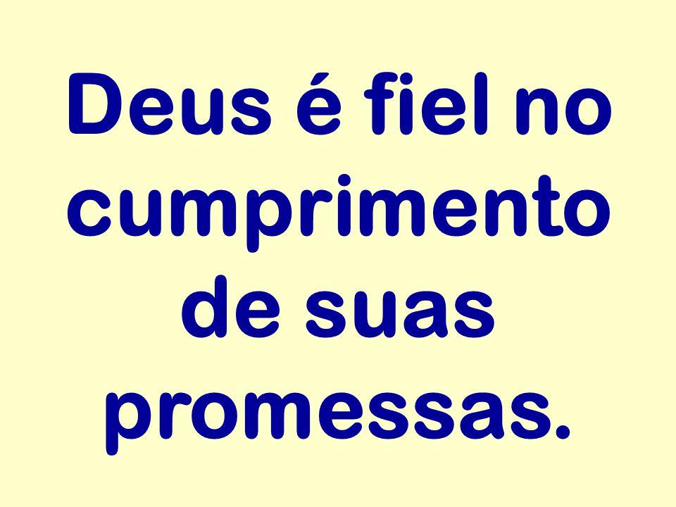 Deus é fiel no cumprimento de suas promessas.