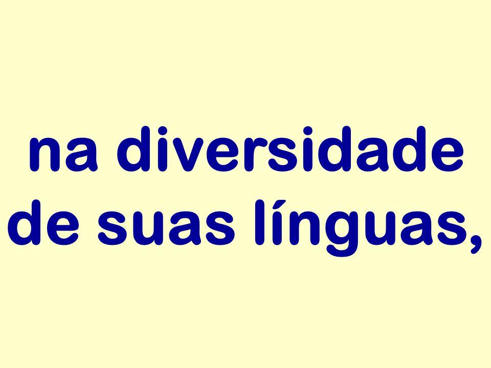 na diversidade de suas línguas,