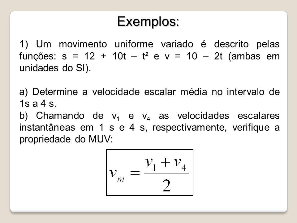 Exemplos: 1) Um movimento uniforme variado é descrito pelas funções: s = 12 + 10t – t² e v = 10 – 2t (ambas em unidades do SI).