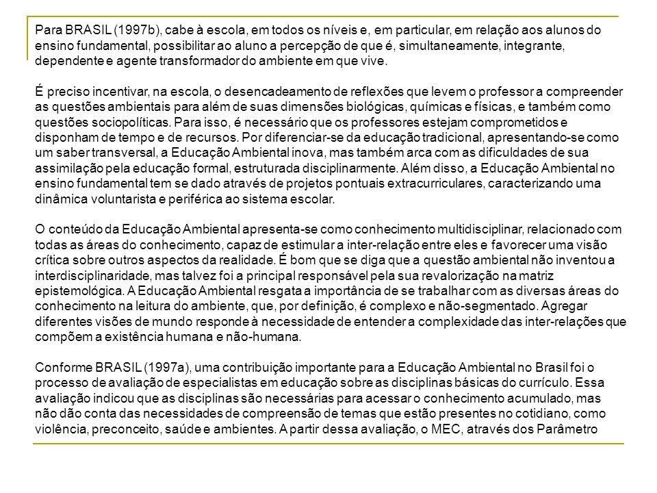Para BRASIL (1997b), cabe à escola, em todos os níveis e, em particular, em relação aos alunos do ensino fundamental, possibilitar ao aluno a percepção de que é, simultaneamente, integrante, dependente e agente transformador do ambiente em que vive.