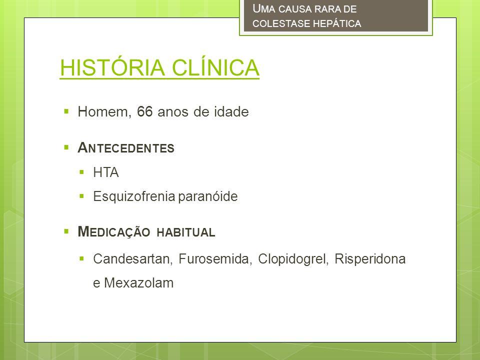 HISTÓRIA CLÍNICA Homem, 66 anos de idade Antecedentes