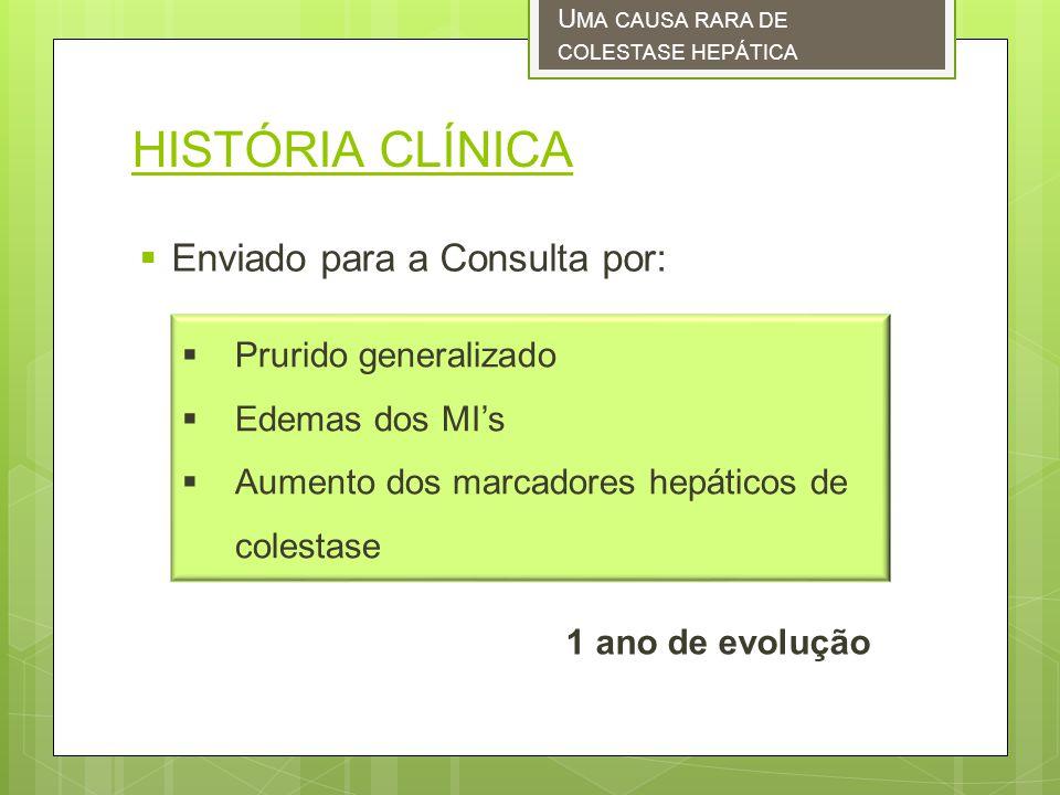 HISTÓRIA CLÍNICA Enviado para a Consulta por: Prurido generalizado
