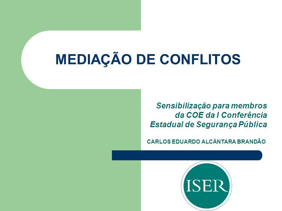 MEDIAÇÃO DE CONFLITOS Sensibilização para membros da COE da I Conferência Estadual de Segurança Pública.