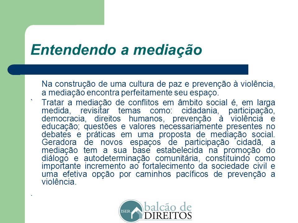 Entendendo a mediação Na construção de uma cultura de paz e prevenção à violência, a mediação encontra perfeitamente seu espaço.