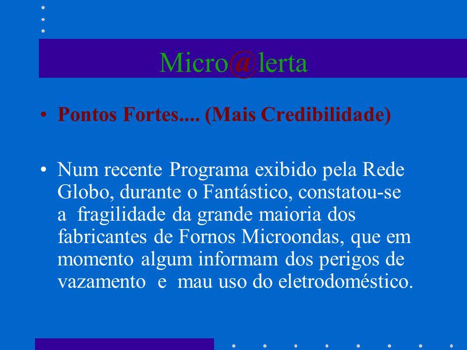 Micro@lerta Pontos Fortes.... (Mais Credibilidade)