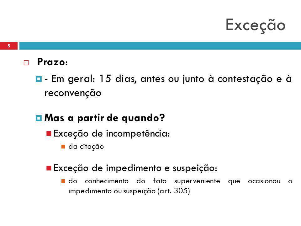 Exceção Prazo: - Em geral: 15 dias, antes ou junto à contestação e à reconvenção. Mas a partir de quando