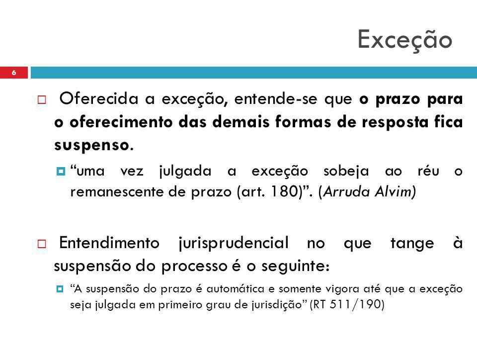 Exceção Oferecida a exceção, entende-se que o prazo para o oferecimento das demais formas de resposta fica suspenso.