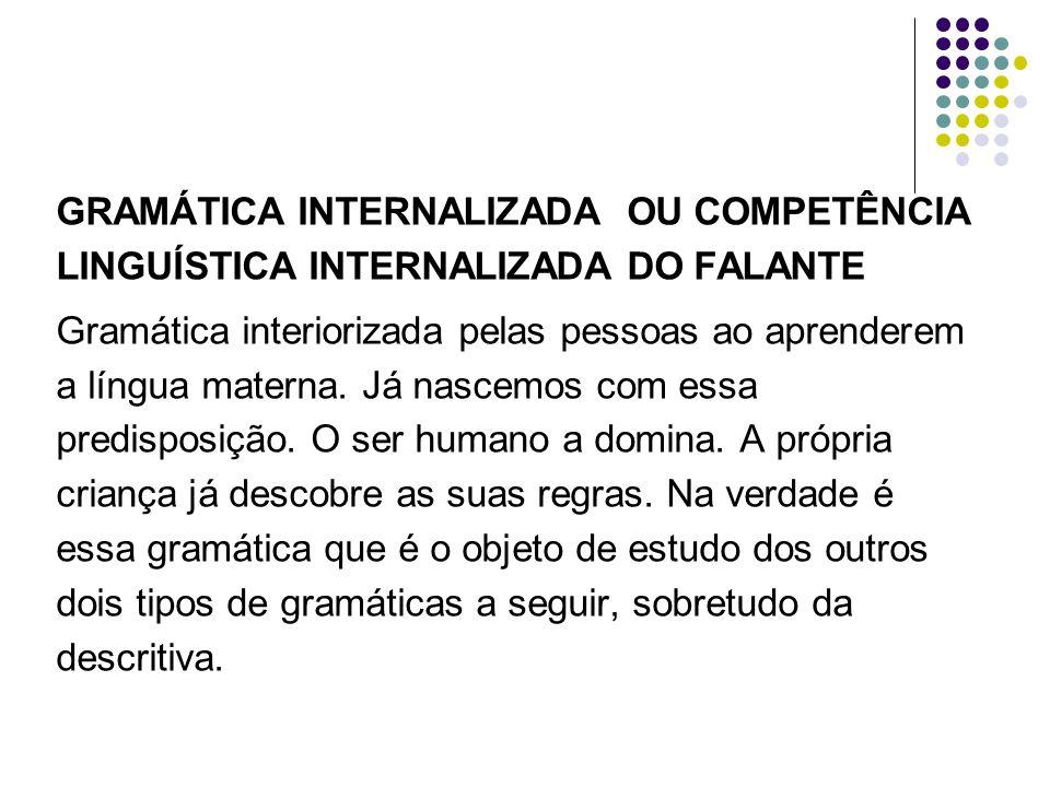 GRAMÁTICA INTERNALIZADA OU COMPETÊNCIA LINGUÍSTICA INTERNALIZADA DO FALANTE