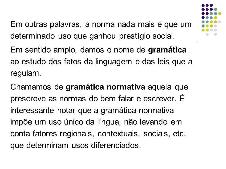 Em outras palavras, a norma nada mais é que um determinado uso que ganhou prestígio social.