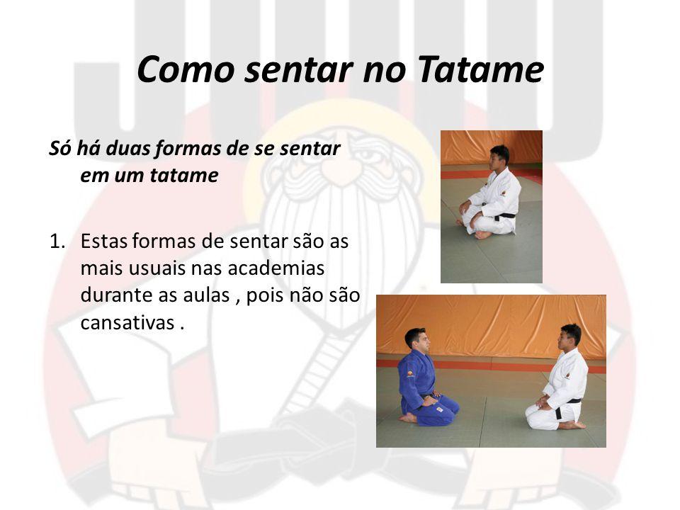 Como sentar no Tatame Só há duas formas de se sentar em um tatame