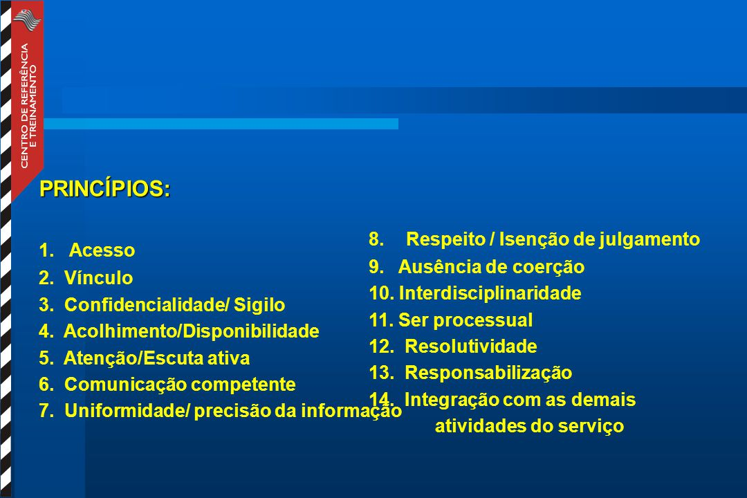 PRINCÍPIOS: 1. Acesso 2. Vínculo 8. Respeito / Isenção de julgamento
