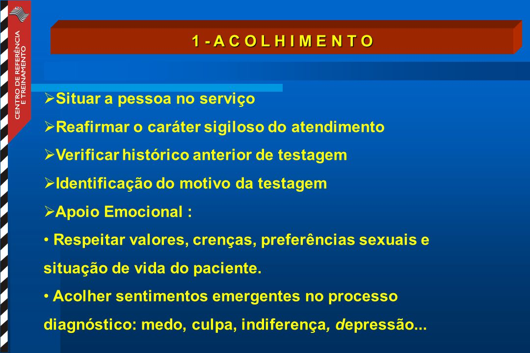 1 - A C O L H I M E N T O Situar a pessoa no serviço. Reafirmar o caráter sigiloso do atendimento.