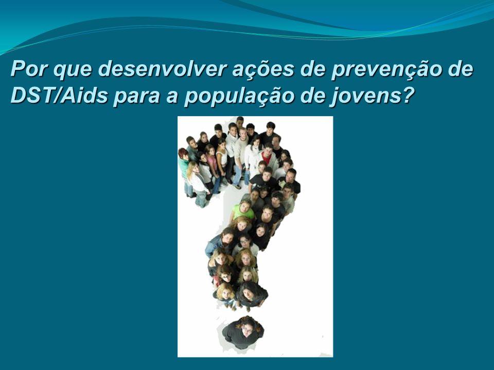 Por que desenvolver ações de prevenção de DST/Aids para a população de jovens