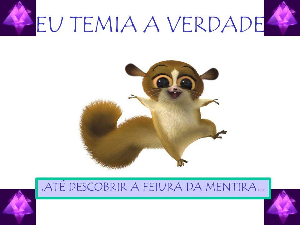 .ATÉ DESCOBRIR A FEIURA DA MENTIRA...