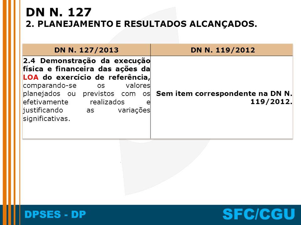 DN N. 127 2. PLANEJAMENTO E RESULTADOS ALCANÇADOS. DN N. 127/2013