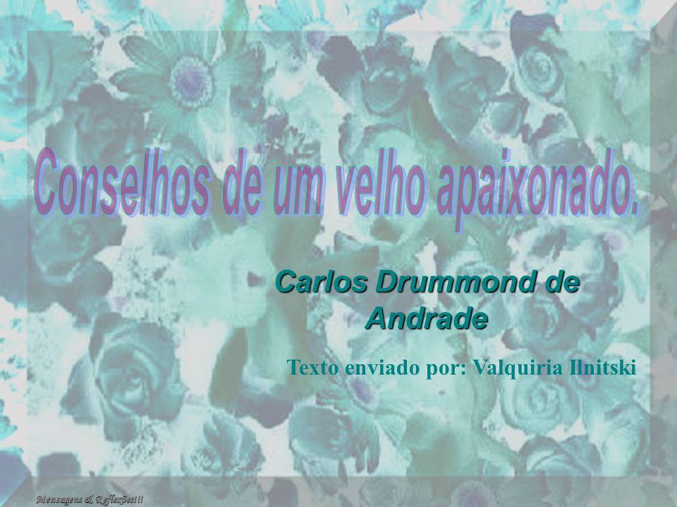 Conselhos de um velho apaixonado. Carlos Drummond de Andrade