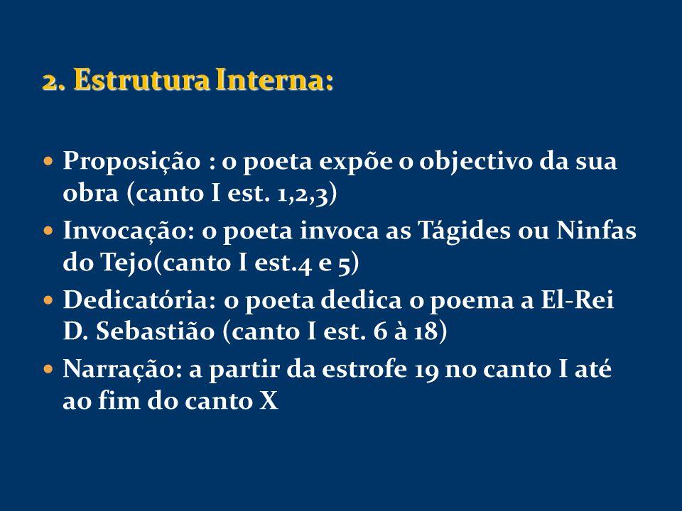 2. Estrutura Interna: Proposição : o poeta expõe o objectivo da sua obra (canto I est. 1,2,3)