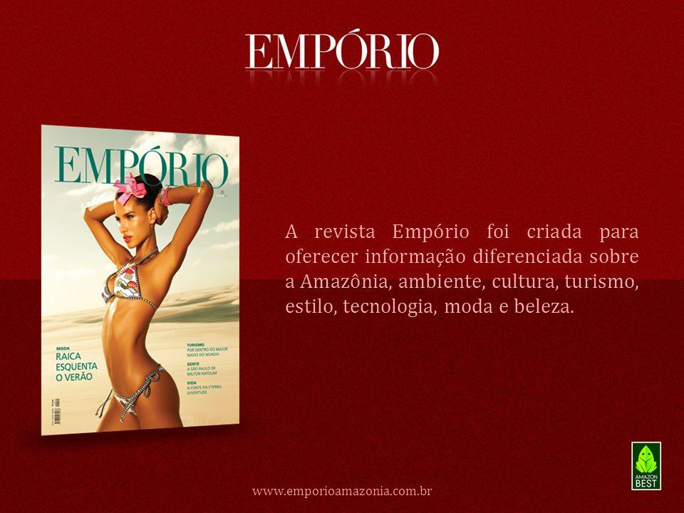 A revista Empório foi criada para oferecer informação diferenciada sobre a Amazônia, ambiente, cultura, turismo, estilo, tecnologia, moda e beleza.