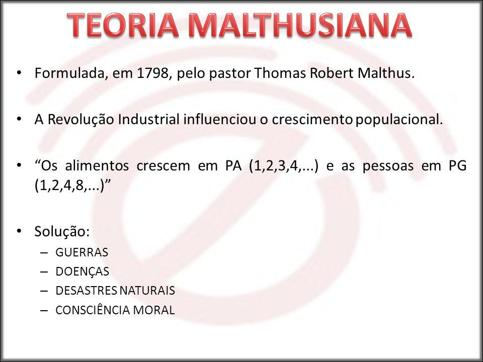 TEORIA MALTHUSIANA Formulada, em 1798, pelo pastor Thomas Robert Malthus. A Revolução Industrial influenciou o crescimento populacional.