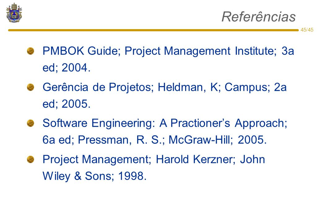 Referências PMBOK Guide; Project Management Institute; 3a ed; 2004.
