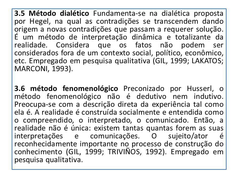 3.5 Método dialético Fundamenta-se na dialética proposta por Hegel, na qual as contradições se transcendem dando origem a novas contradições que passam a requerer solução.