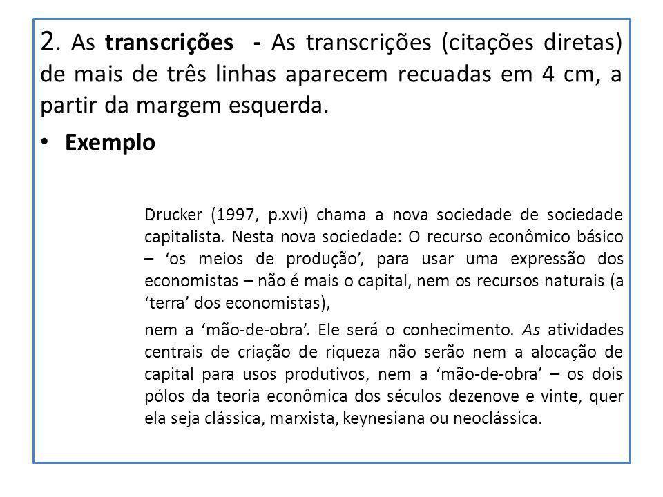 2. As transcrições - As transcrições (citações diretas) de mais de três linhas aparecem recuadas em 4 cm, a partir da margem esquerda.