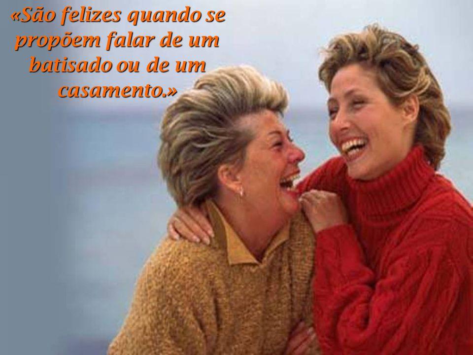«São felizes quando se propõem falar de um batisado ou de um casamento