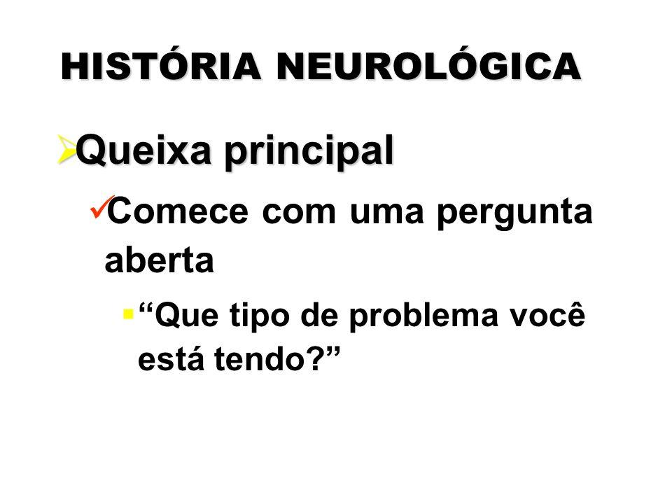 Queixa principal HISTÓRIA NEUROLÓGICA Comece com uma pergunta aberta