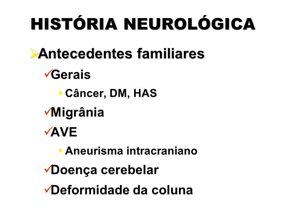 HISTÓRIA NEUROLÓGICA Antecedentes familiares Gerais Migrânia AVE