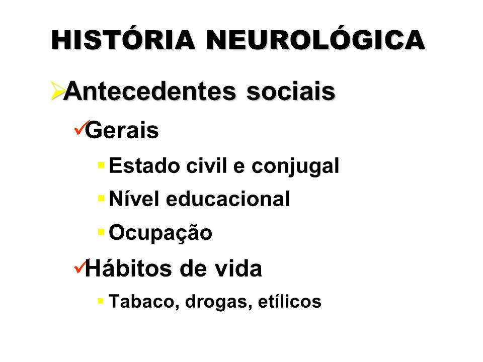 HISTÓRIA NEUROLÓGICA Antecedentes sociais Gerais Hábitos de vida