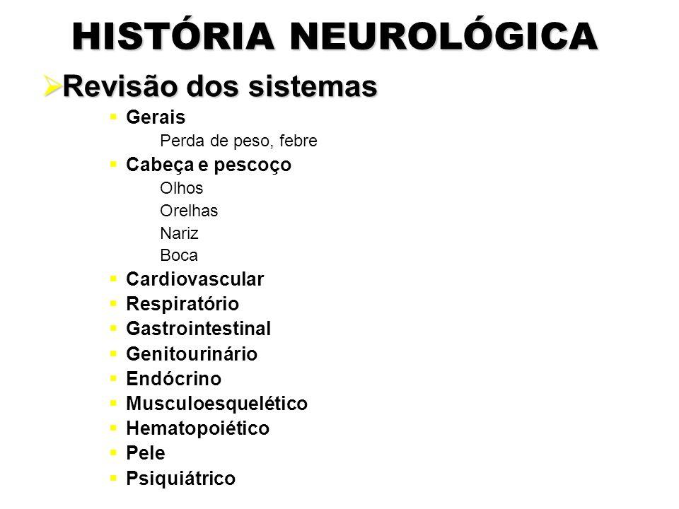 HISTÓRIA NEUROLÓGICA Revisão dos sistemas Gerais Cabeça e pescoço