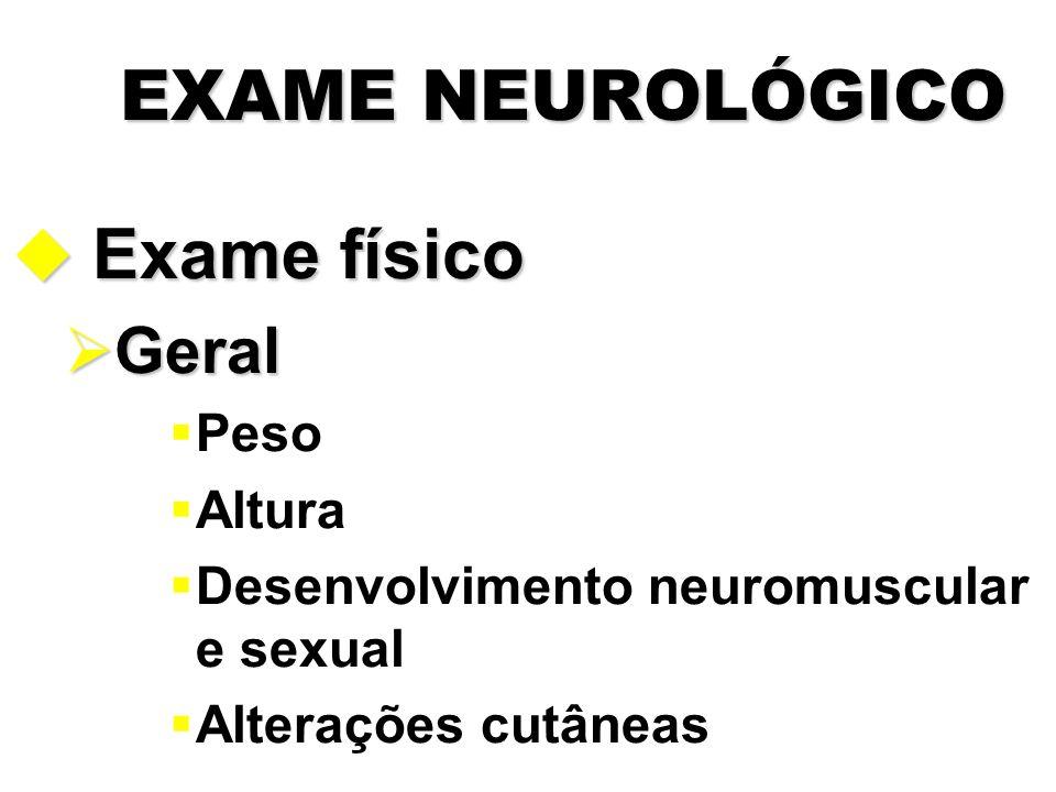 EXAME NEUROLÓGICO Exame físico Geral Peso Altura