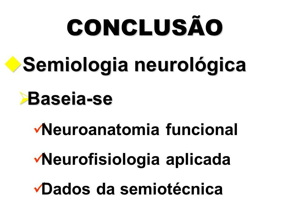 CONCLUSÃO Semiologia neurológica Baseia-se Neuroanatomia funcional