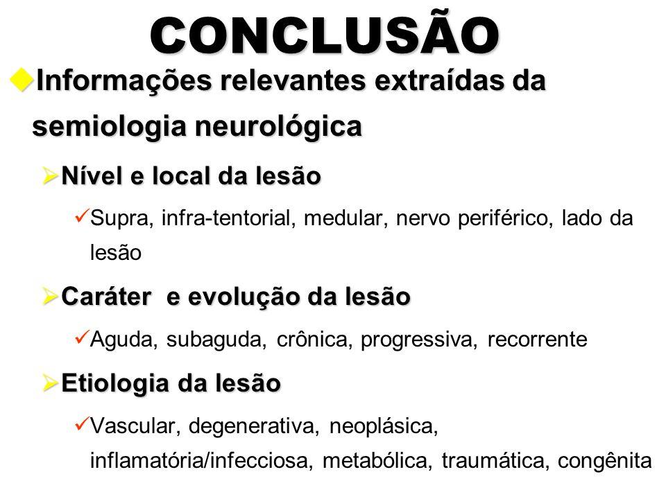 CONCLUSÃO Informações relevantes extraídas da semiologia neurológica