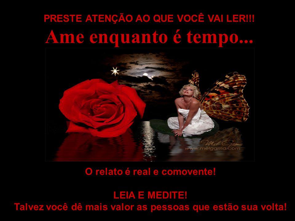Ame enquanto é tempo... PRESTE ATENÇÃO AO QUE VOCÊ VAI LER!!!