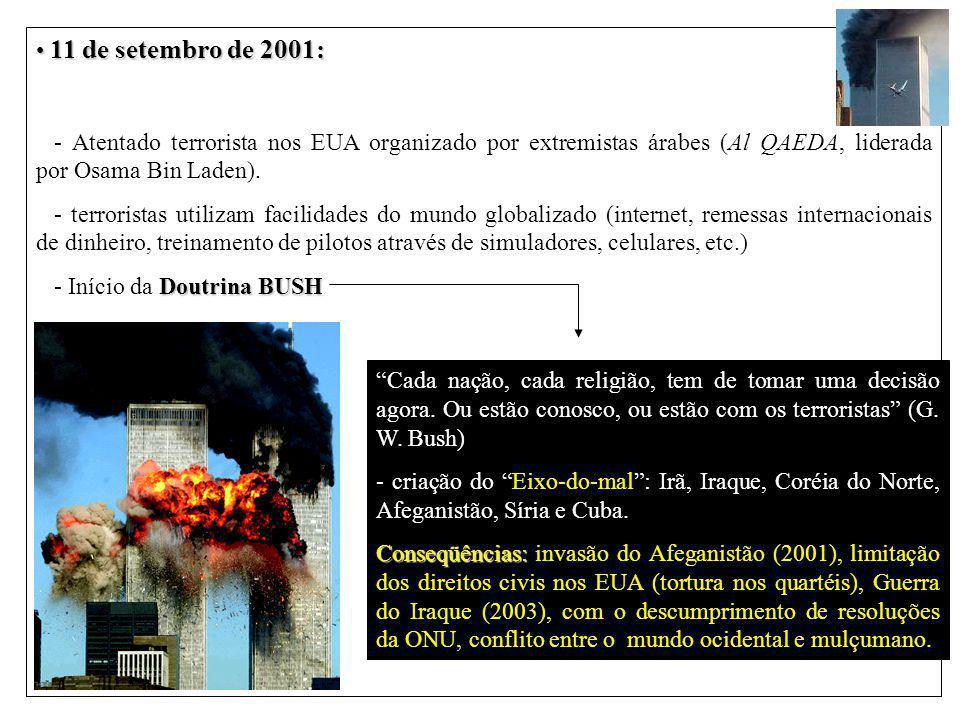 11 de setembro de 2001: - Atentado terrorista nos EUA organizado por extremistas árabes (Al QAEDA, liderada por Osama Bin Laden).