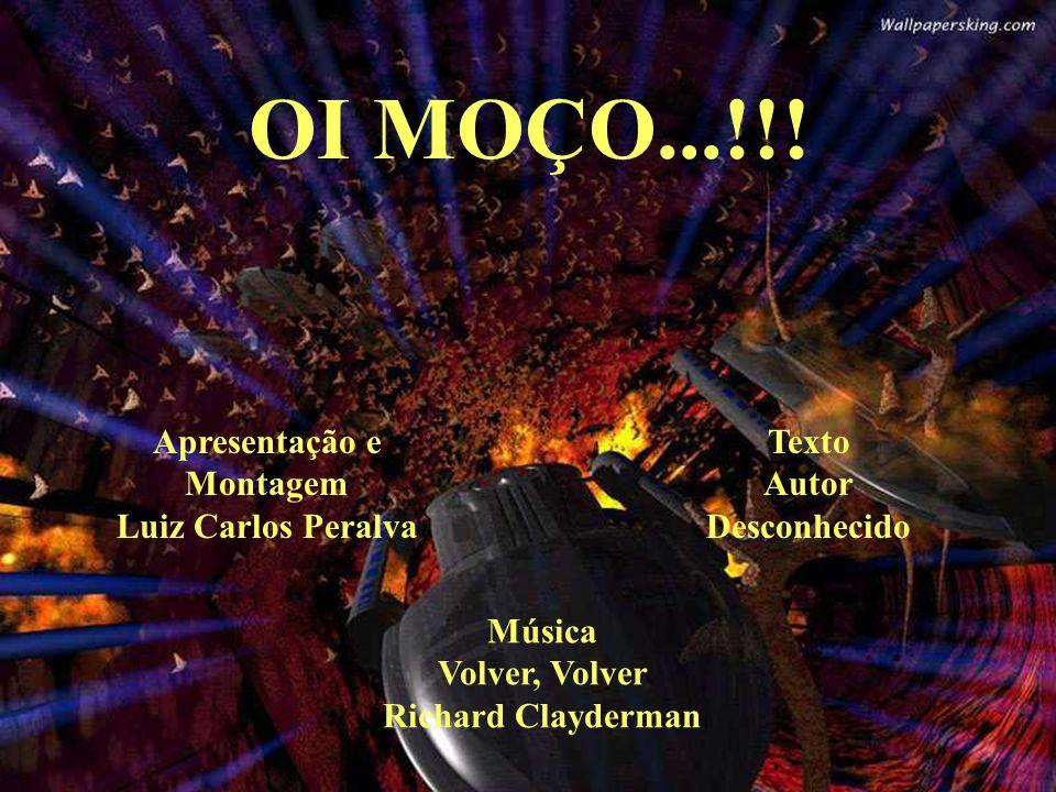 OI MOÇO...!!! Apresentação e Montagem Luiz Carlos Peralva Texto Autor